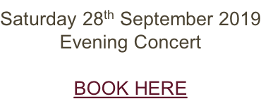Saturday 28th September 2019 Evening Concert  BOOK HERE