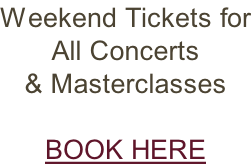 Weekend Tickets for All Concerts  & Masterclasses  BOOK HERE