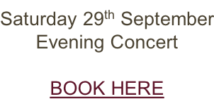 Saturday 29th September Evening Concert  BOOK HERE